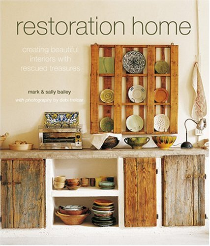 Restoration home [Recycled Home]; [by] Mark & Sally Bailey ; with photography by Debi Treloar: ...