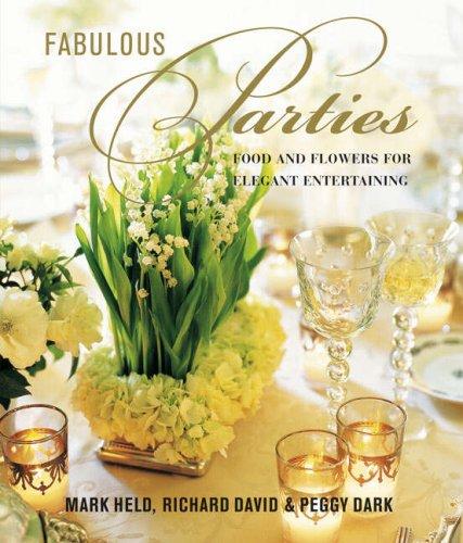 Fabulous Parties: Food and Flowers for Elegant: David Richard