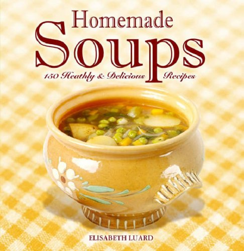 Home Made Soups (Homemade) (9781846011382) by Elisabeth Luard