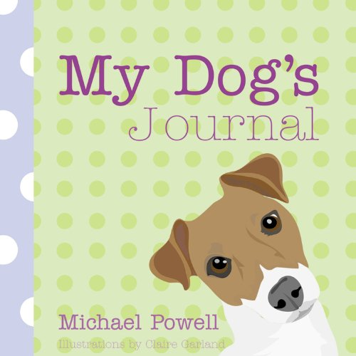 9781846012761: My Dog's Journal: Puppy Milestones - Training Tactics - Doggy IQ and more