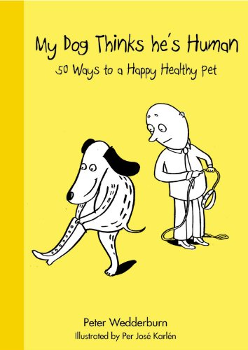 9781846013393: My Dog Thinks He's Human: 50 Ways to a Happy Healthy Pet (Happy Healthy Pets)