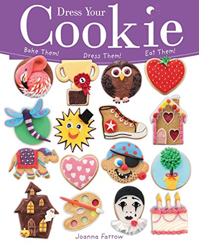 Dress Your Cookie: Bake Them! Dress Them! Eat Them! (9781846013928) by Joanna Farrow
