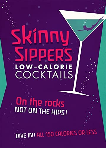 9781846014833: Skinny Sippers: Low-Calories Cocktails. All 150 Calories or Less.