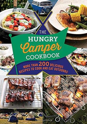 The Hungry Camper: More Than 200 Delicious Recipes to Cook and Eat Outdoors: Spruce