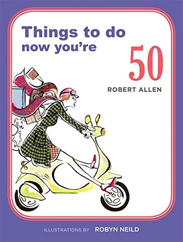 Things to Do Now You're 50: Allen, Robert