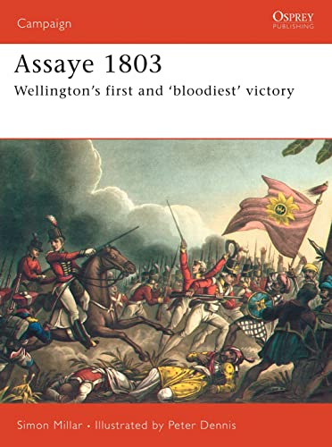 9781846030017: Assaye 1803: Wellington's first and 'bloodiest' victory (Campaign)