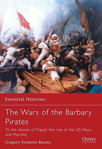 9781846030307: The Wars of the Barbary Pirates: To the shores of Tripoli: the rise of the US Navy and Marines (Essential Histories)