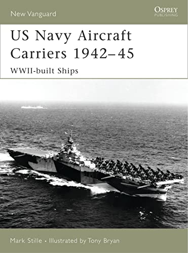 US Navy Aircraft Carriers 1939-45: WWII-built Ships: Mark Stille