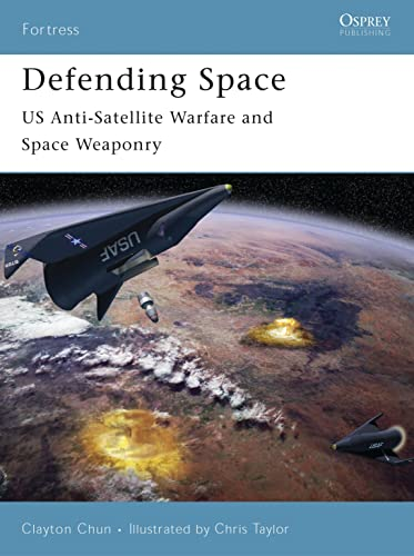 9781846030390: Defending Space: US Anti-Satellite Warfare and Space Weaponry (Fortress)