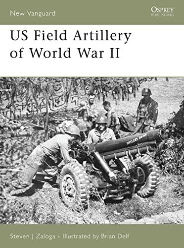 9781846030611: US Field Artillery of World War II (New Vanguard)