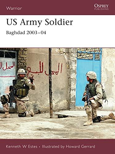 US Army Soldier: Baghdad 2003-04 (Warrior): Howard Gerrard; Illustrator-Kevin