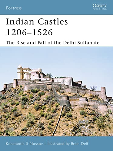 9781846030659: Indian Castles 1206–1526: The Rise and Fall of the Delhi Sultanate (Fortress)