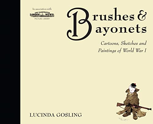 Brushes and Bayonets: Cartoons, sketches and paintings of World War I (General Military)