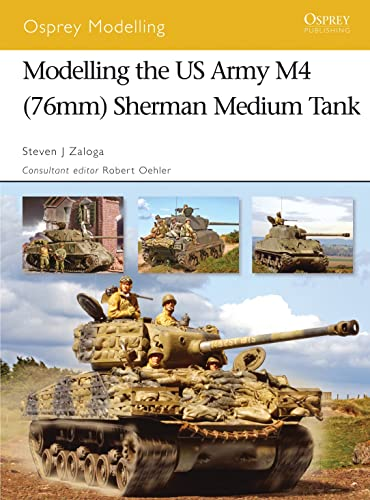 9781846031205: Modelling the US Army M4 (76mm) Sherman Medium Tank (Osprey Modelling)