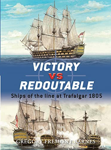 Victory vs Redoutable: Ships of the line at Trafalgar 1805 (Duel): Fremont-Barnes, Gregory