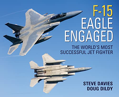 F-15 EAGLE ENGAGED: THE WORLD'S MOST SUCCESSFUL JET FIGHTER: Steve Davies