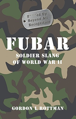 9781846031762: Fubar F***Ed Up Beyond All Recognition: Soldier Slang of World War II (General Military)