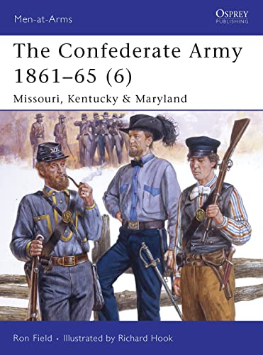9781846031885: The Confederate Army 1861-65 (6): Missouri, Kentucky & Maryland: Missouri, Kentucky and Maryland v. 6 (Men-at-Arms)