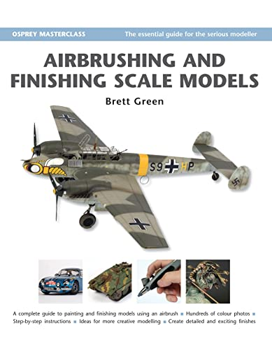 Airbrushing and Finishing Scale Models (Modelling Masterclass): Green, Brett