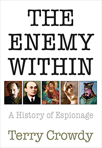 the Enemy within: A History of Spies, Spymaster and Espionage: Terry Crowdy