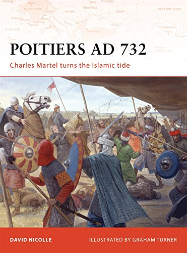 Campaign 190: Poitiers AD 732: Charles Martel turns the Islamic tide (Campaign): David Nicolle