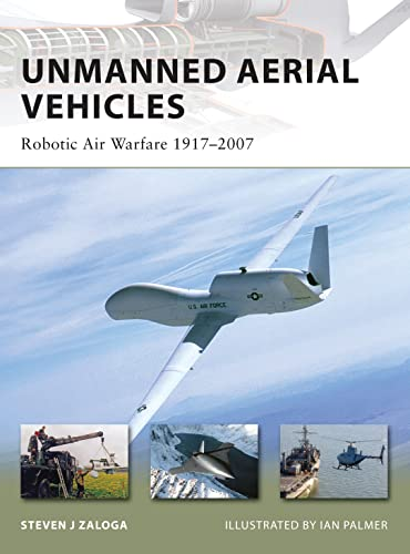 Unmanned Aerial Vehicles: Robotic Air Warfare 1917-2007 (New Vanguard) (9781846032431) by Steven J. Zaloga