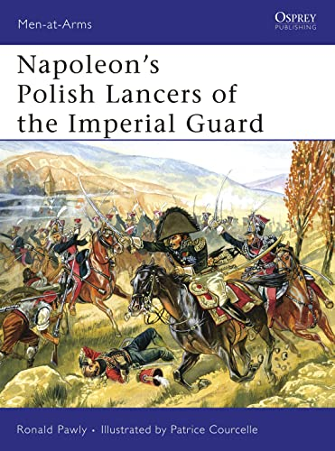 Napoleon's Polish Lancers of the Imperial Guard: Pawly, Ronald; Courcelle,