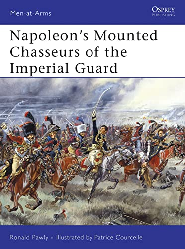 Napoleon's Mounted Chasseurs of the Imperial Guard (Men-at-Arms): Pawly, Ronald