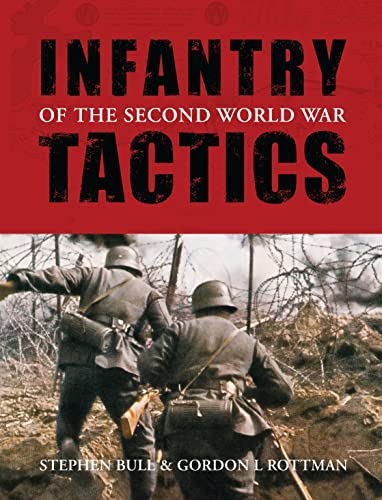 Infantry Tactics of the Second World War (General Military): Bull, Stephen; Rottman, Gordon L.