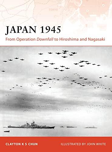 Japan 1945: From Operation Downfall to Hiroshima and Nagasaki (Campaign): Clayton Chun