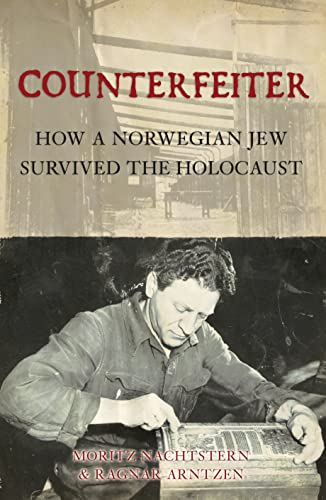 Counterfeiter : how a Norwegian Jew survived the Holocaust.: Nachtstern, Moritz.