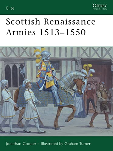Scottish Renaissance Armies 1513-1550 (Elite): Cooper, Jonathan