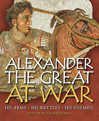 9781846033285: Alexander the Great at War: His Army - His Battles - His Enemies
