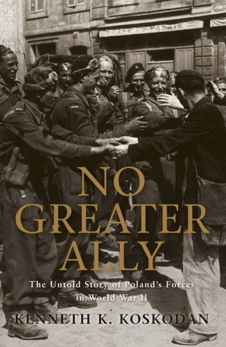 NO GREATER ALLY. The Untold Story of Poland?s Forces in World War II.