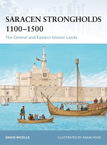 Saracen Strongholds 1100-1500: The Central and Eastern: Nicolle, David