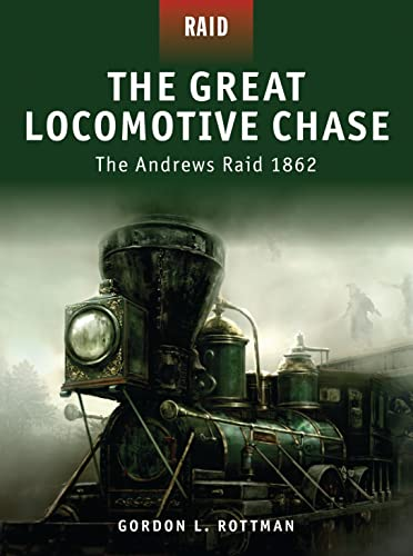 The Great Locomotive Chase - The Andrew's Raid 1862: The Andrew's Raid 1862