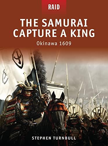9781846034428: The Samurai Capture a King: Okinawa 1609 (Raid)