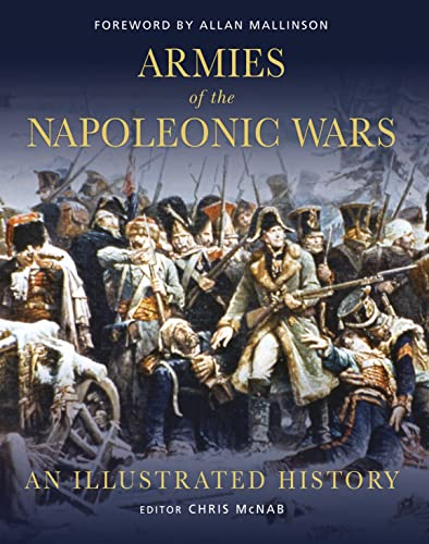 Armies of the Napoleonic Wars: An illustrated history (General Military): McNab, Chris