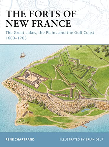 9781846035043: The Forts of New France: The Great Lakes, the Plains and the Gulf Coast 1600-1763 (Fortress)
