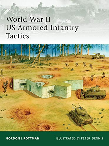 World War II US Armored Infantry Tactics (Elite): Gordon L. Rottman