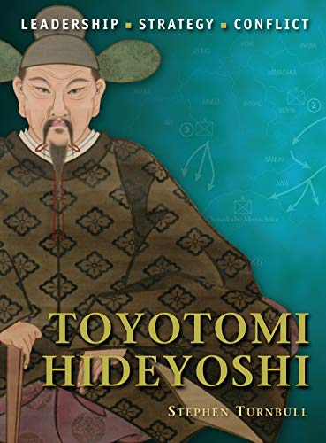 9781846039607: Toyotomi Hideyoshi: The background, strategies, tactics and battlefield experiences of the greatest commanders of history