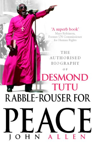 Rabble-Rouser For Peace: The Authorised Biography of Desmond Tutu: Allen, John