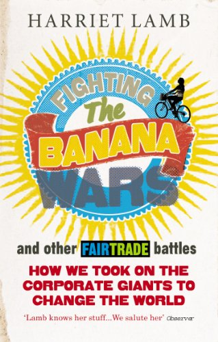 Fighting the Banana Wars and Other Fairtrade Battles: Lamb, Harriet
