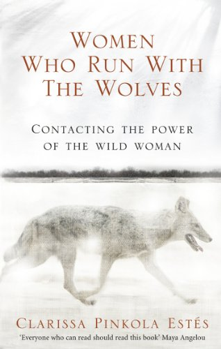 9781846041099: Women Who Run With The Wolves: Contacting the Power of the Wild Woman (Classic Edition)