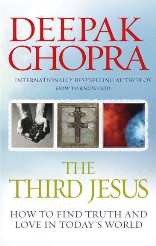 Third JesusHow to Find Truth and Love: Chopra, Deepak