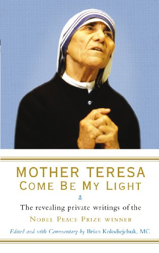 9781846041303: Mother Teresa: come be my light: the revealing private writings of the Nobel Peace Prize winner