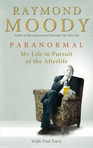 Paranormal: A Memoir of My Life Studying Death: Moody, Raymond A., Jr.
