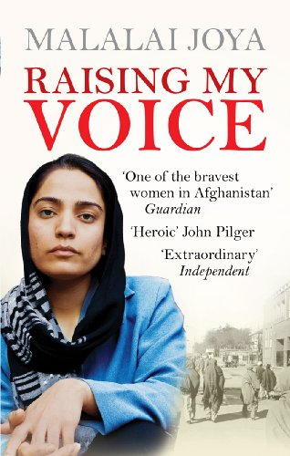 Raising my Voice: The extraordinary story of the Afghan woman who dares to speak out: Joya, Malalai
