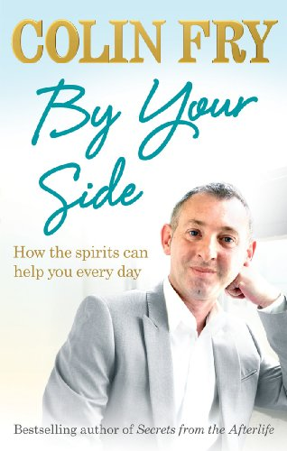By Your Side: How the spirits can help you every day: Fry, Colin
