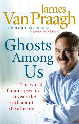 Ghosts Among Us: Uncovering the Truth About the Other Side by James Van Praagh: J VAN PRAAGH